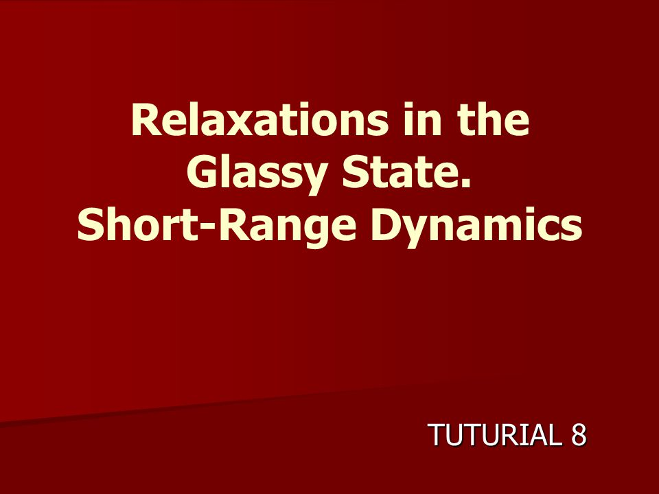 Relaxations in the Glassy State. Short-Range Dynamics TUTURIAL 8