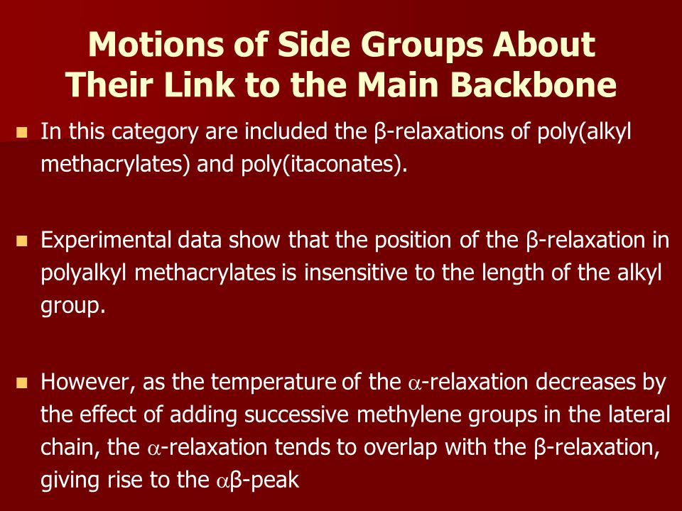 Motions of Side Groups About Their Link to the Main Backbone In this category are included the β-relaxations of poly(alkyl methacrylates) and poly(itaconates).