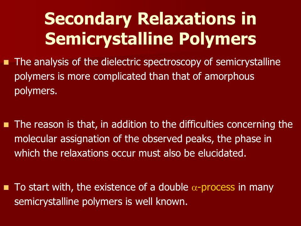 Secondary Relaxations in Semicrystalline Polymers The analysis of the dielectric spectroscopy of semicrystalline polymers is more complicated than that of amorphous polymers.