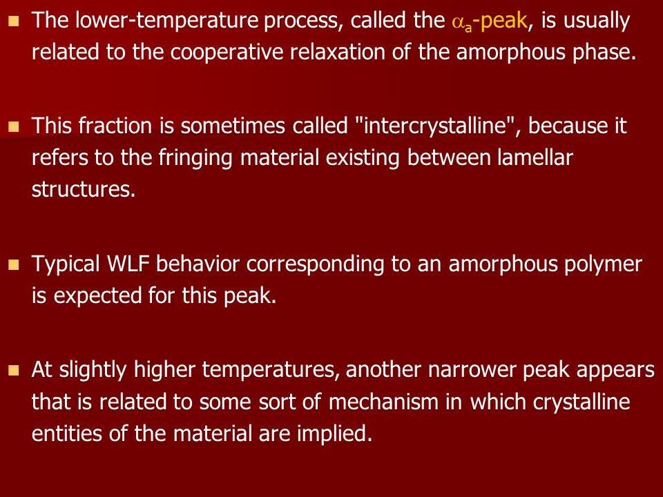The lower-temperature process, called the  a -peak, is usually related to the cooperative relaxation of the amorphous phase.