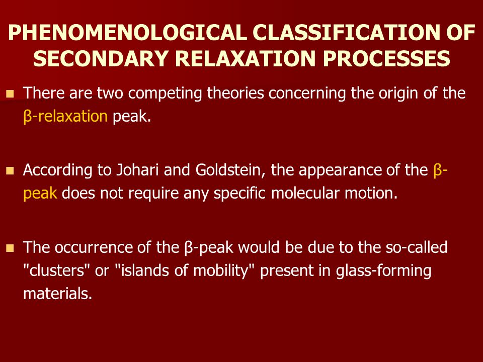 PHENOMENOLOGICAL CLASSIFICATION OF SECONDARY RELAXATION PROCESSES There are two competing theories concerning the origin of the β-relaxation peak.