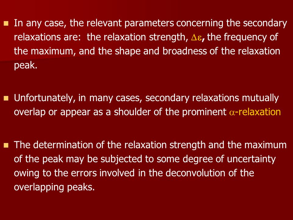 In any case, the relevant parameters concerning the secondary relaxations are: the relaxation strength, , the frequency of the maximum, and the shape and broadness of the relaxation peak.