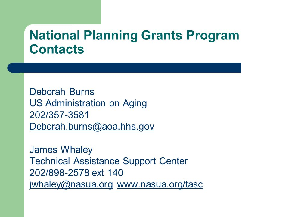National Planning Grants Program Contacts Deborah Burns US Administration on Aging 202/357-3581 Deborah.burns@aoa.hhs.gov James Whaley Technical Assis