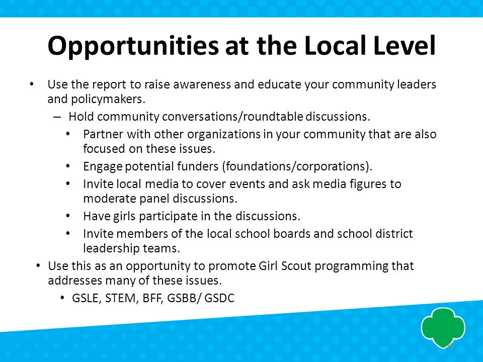 Opportunities at the Local Level Use the report to raise awareness and educate your community leaders and policymakers. – Hold community conversations