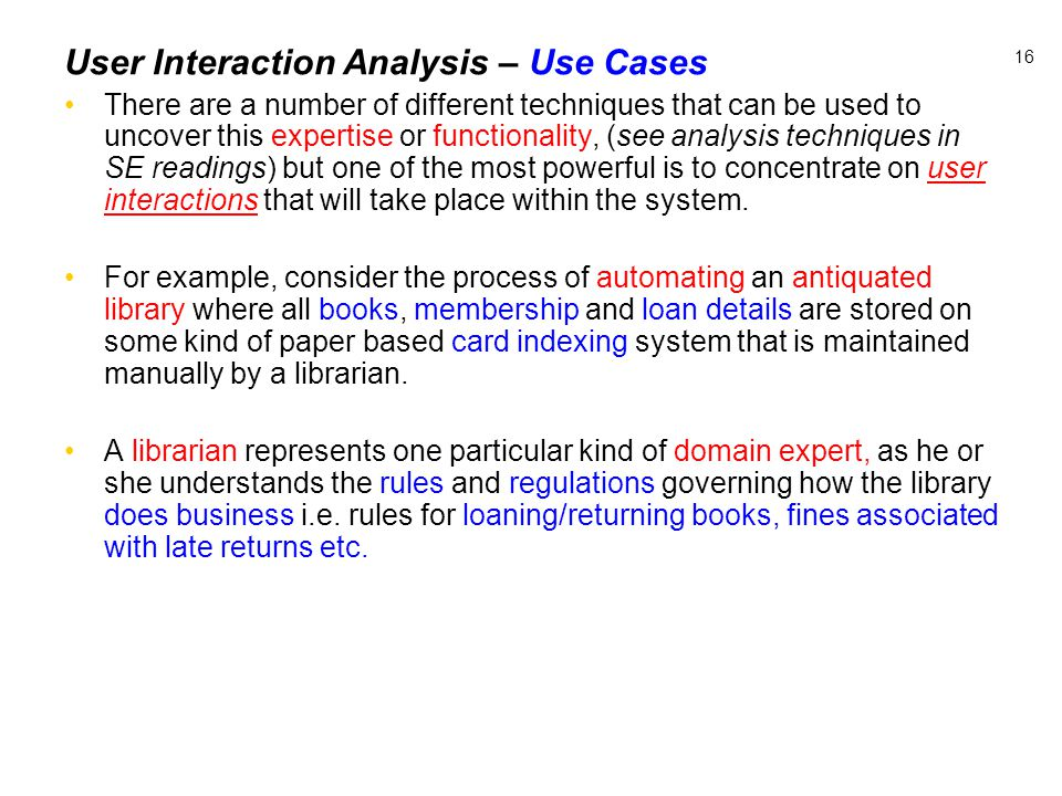 16 User Interaction Analysis – Use Cases There are a number of different techniques that can be used to uncover this expertise or functionality, (see