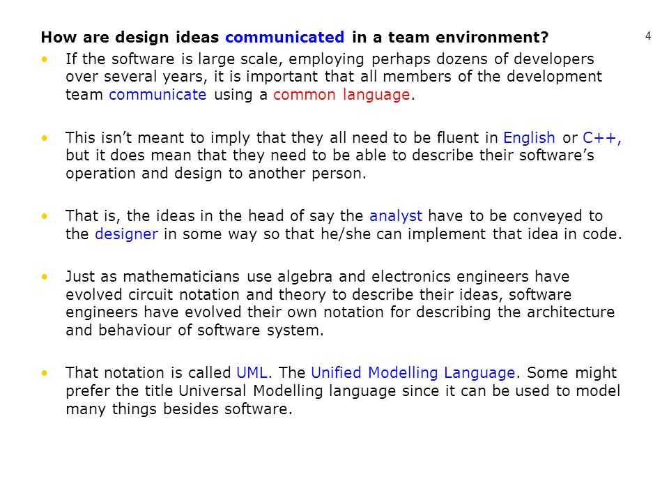 4 How are design ideas communicated in a team environment? If the software is large scale, employing perhaps dozens of developers over several years,