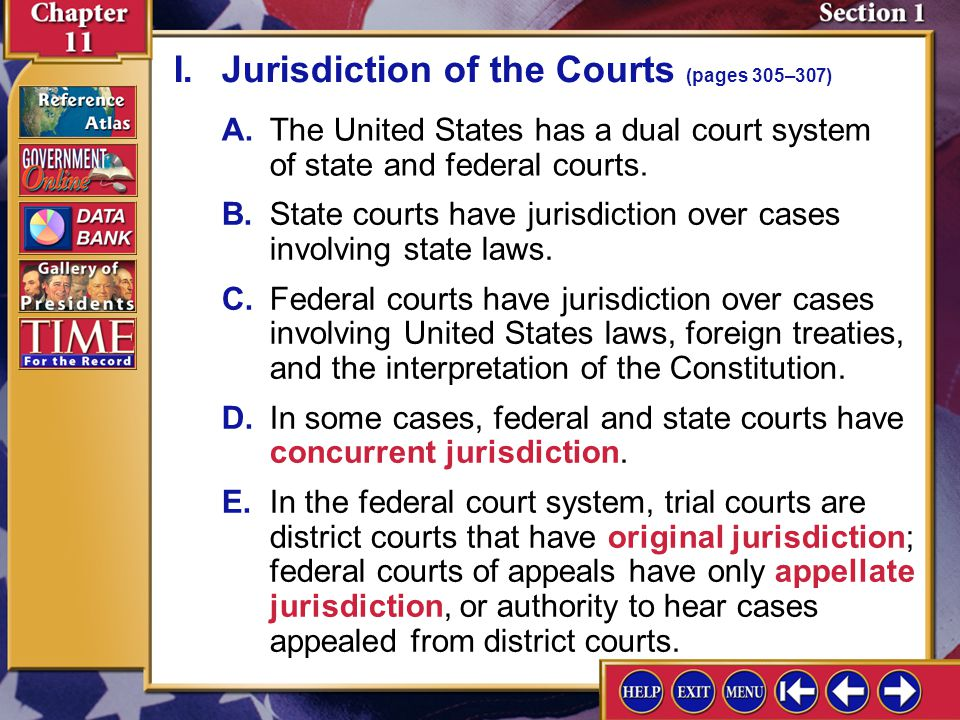 ___concurrent jurisdiction ___original jurisdiction ___appellate jurisdiction ___litigant ___due process clause Section 1 Assessment-2 A.states that no states may deprive a person of life, liberty, or property without due process of law B.the authority of a trial court to be first to hear a case C.a person engaged in a lawsuit D.authority shared by both federal and state courts E.authority held by a court to hear a case that is appealed from lower court Checking for Understanding D B E C A Match the term with the correct definition.
