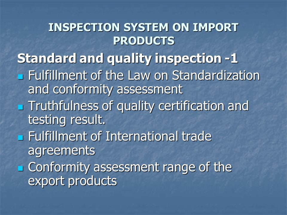 INSPECTION SYSTEM ON IMPORT PRODUCTS Standard and quality inspection-2 Weight and package of the products Weight and package of the products Genuineness of import products' label.