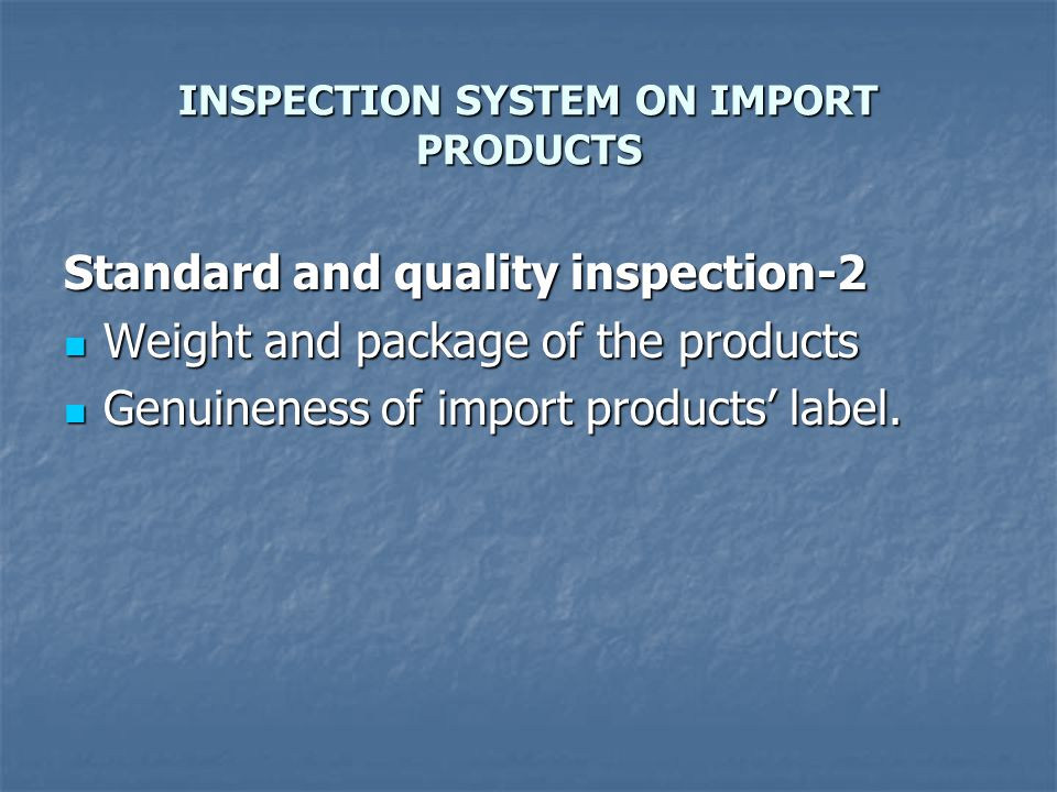 INSPECTION SYSTEM ON IMPORT PRODUCTS Legislations-1 International agreement about interrelating the inspection of luggage during the border passing, and other international agreements.