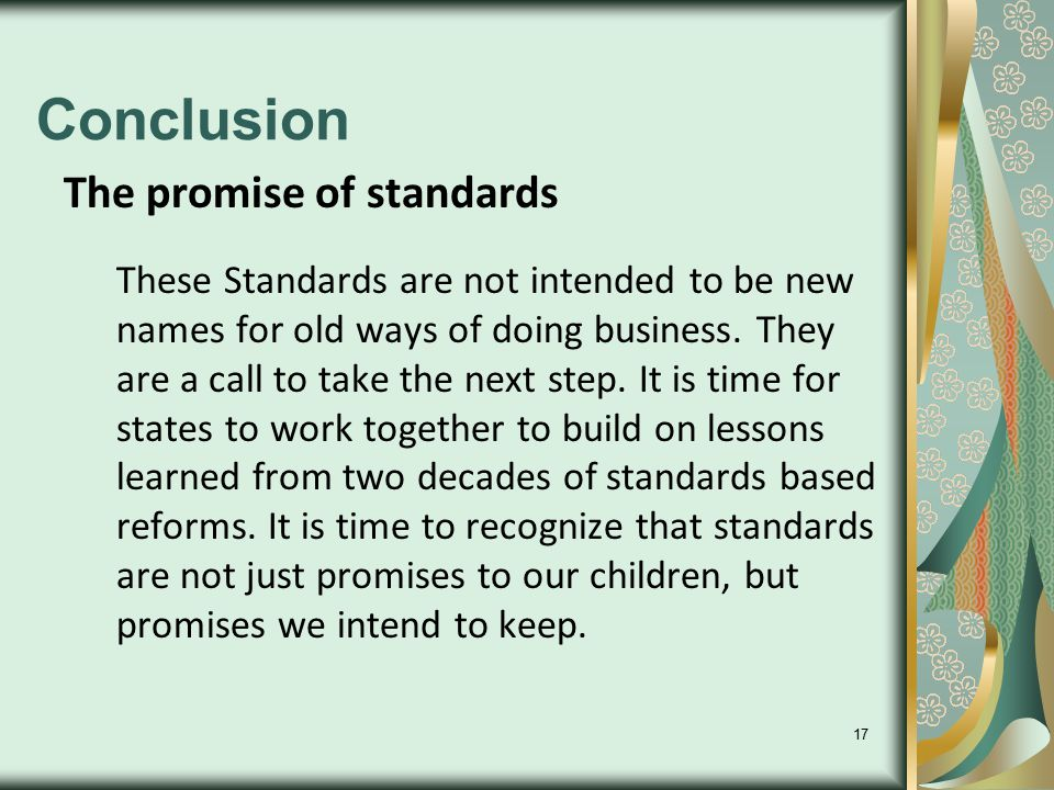 17 Conclusion The promise of standards These Standards are not intended to be new names for old ways of doing business. They are a call to take the ne