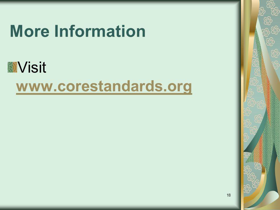 18 More Information Visit www.corestandards.org