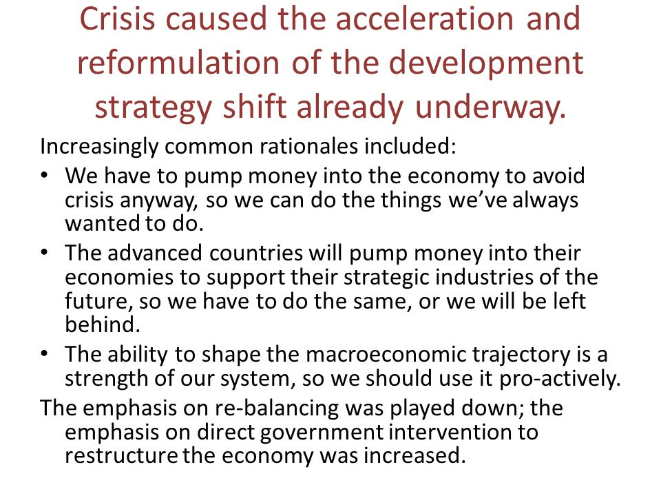 Crisis caused the acceleration and reformulation of the development strategy shift already underway.