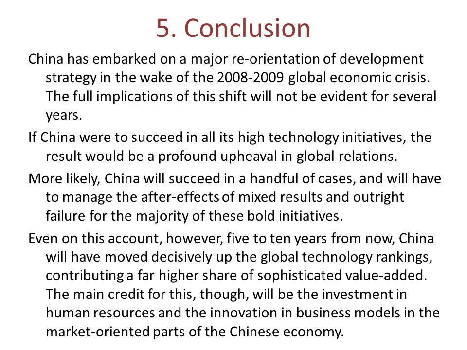 5. Conclusion China has embarked on a major re-orientation of development strategy in the wake of the 2008-2009 global economic crisis. The full impli