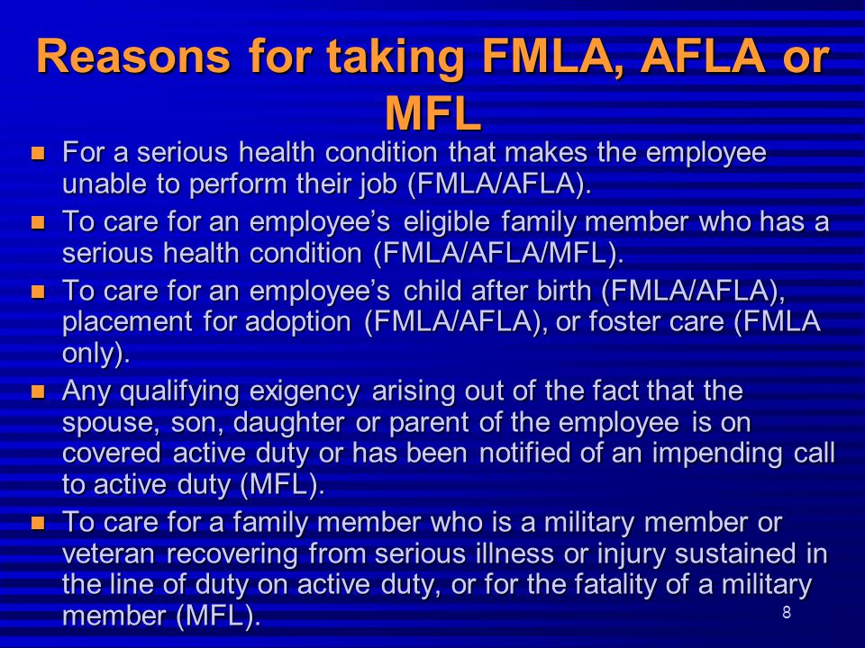Reasons for taking FMLA, AFLA or MFL n For a serious health condition that makes the employee unable to perform their job (FMLA/AFLA).
