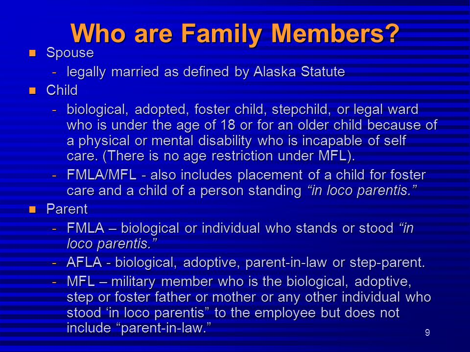 Who are Family Members? n Spouse -legally married as defined by Alaska Statute n Child -biological, adopted, foster child, stepchild, or legal ward wh