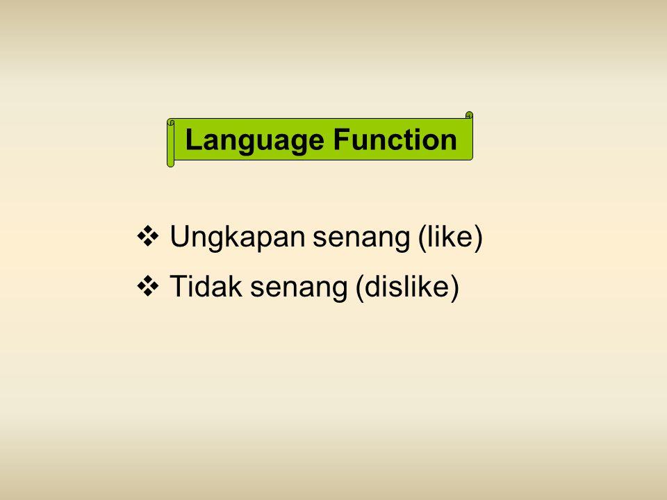 Language Function  Ungkapan senang (like)  Tidak senang (dislike)