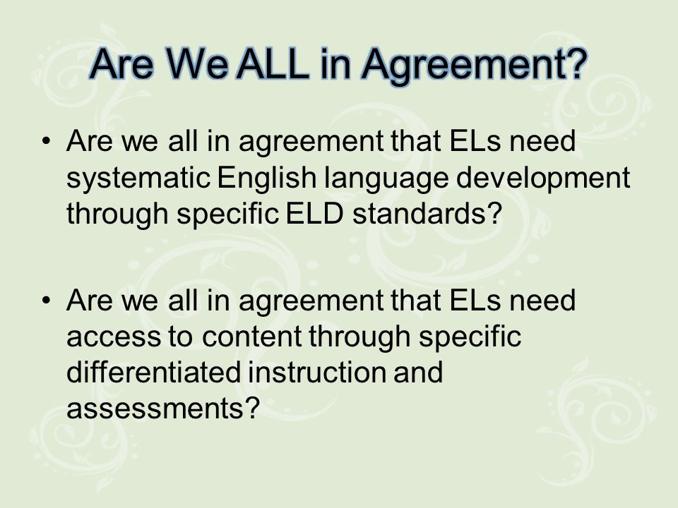 Are we all in agreement that ELs need systematic English language development through specific ELD standards.