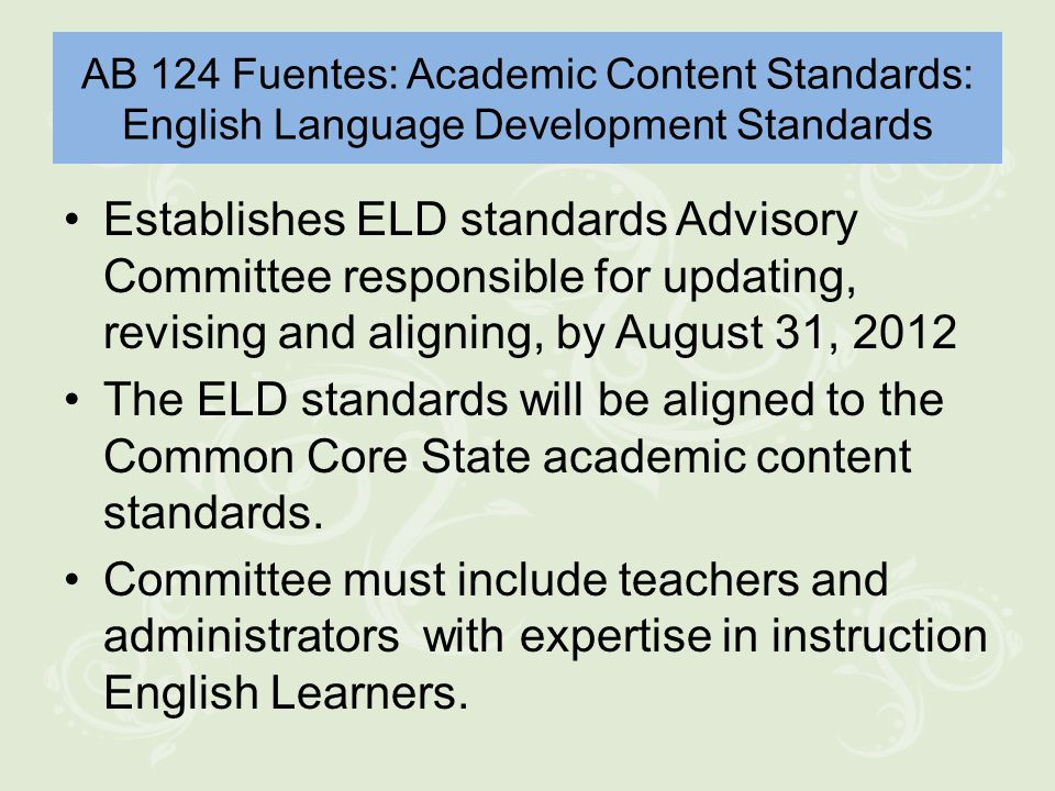 ELs Meet High Academic Standards in Language Arts Common Core Access to teachers and personnel at the school and district levels who are well prepared to support ELs; building on strengths and skills; Instruction that develops foundational skills in English and enables ELs to participate fully in grade-level coursework;