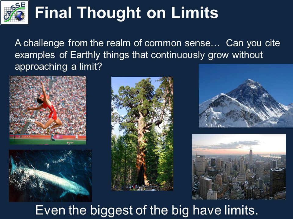 Final Thought on Limits A challenge from the realm of common sense… Can you cite examples of Earthly things that continuously grow without approaching