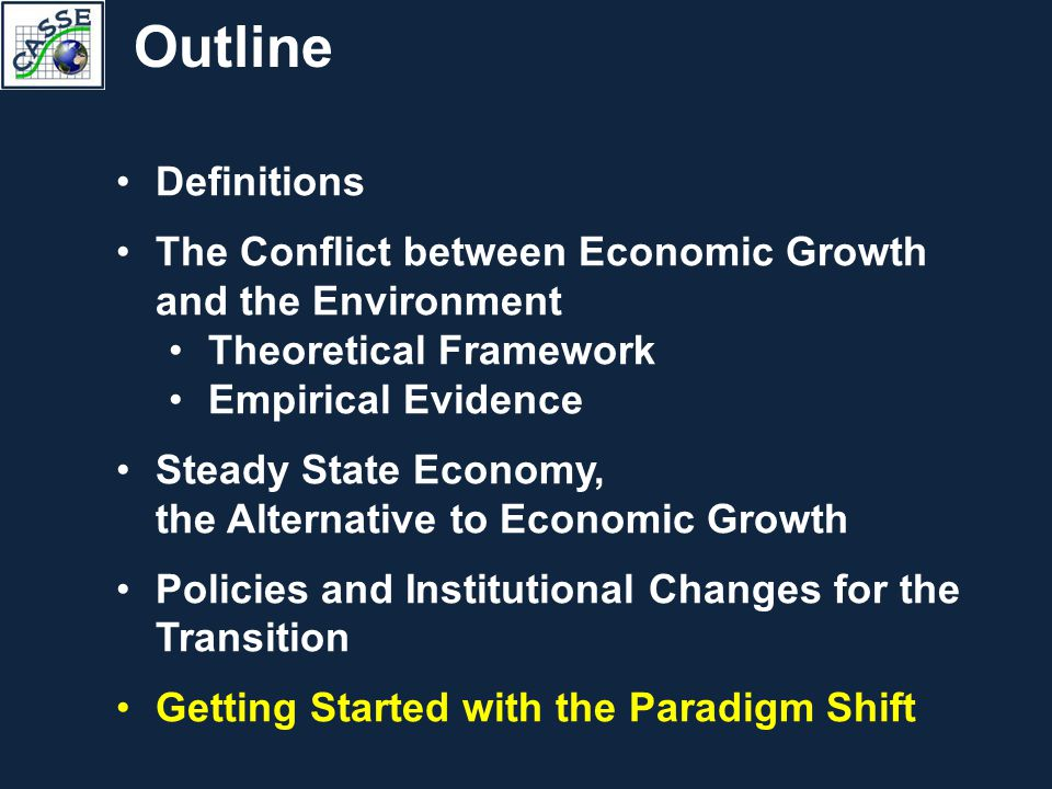 Definitions The Conflict between Economic Growth and the Environment Theoretical Framework Empirical Evidence Steady State Economy, the Alternative to