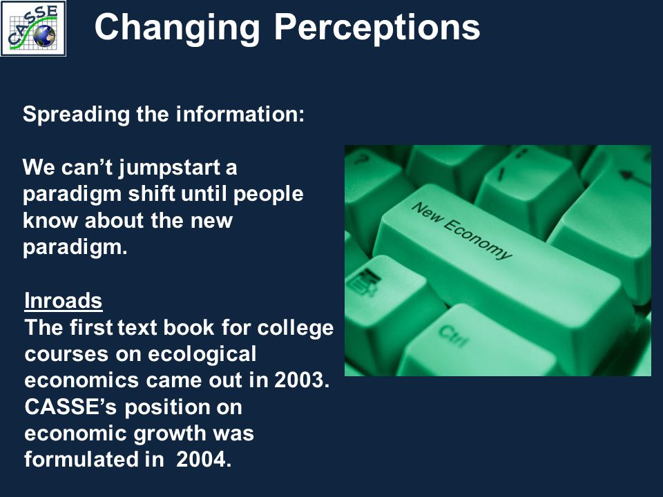 Changing Perceptions Spreading the information: We can't jumpstart a paradigm shift until people know about the new paradigm. Inroads The first text b