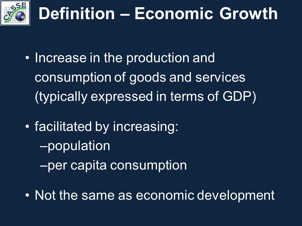 Definition – Economic Growth Increase in the production and consumption of goods and services (typically expressed in terms of GDP) facilitated by inc