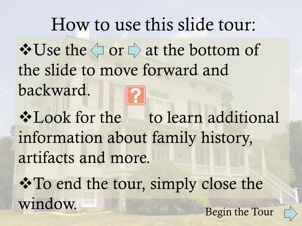 How to use this slide tour: Begin the Tour  Use the or at the bottom of the slide to move forward and backward.