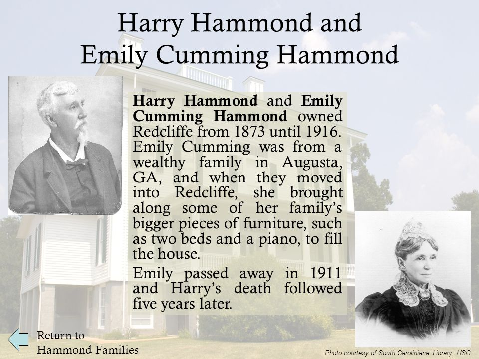 Harry Hammond and Emily Cumming Hammond Return to Hammond Families Harry Hammond and Emily Cumming Hammond owned Redcliffe from 1873 until 1916.