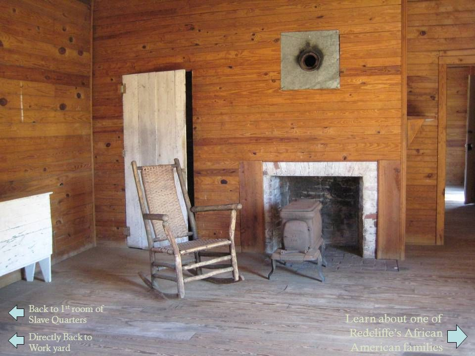 Learn about one of Redcliffe's African American families Back to 1 st room of Slave Quarters Directly Back to Work yard