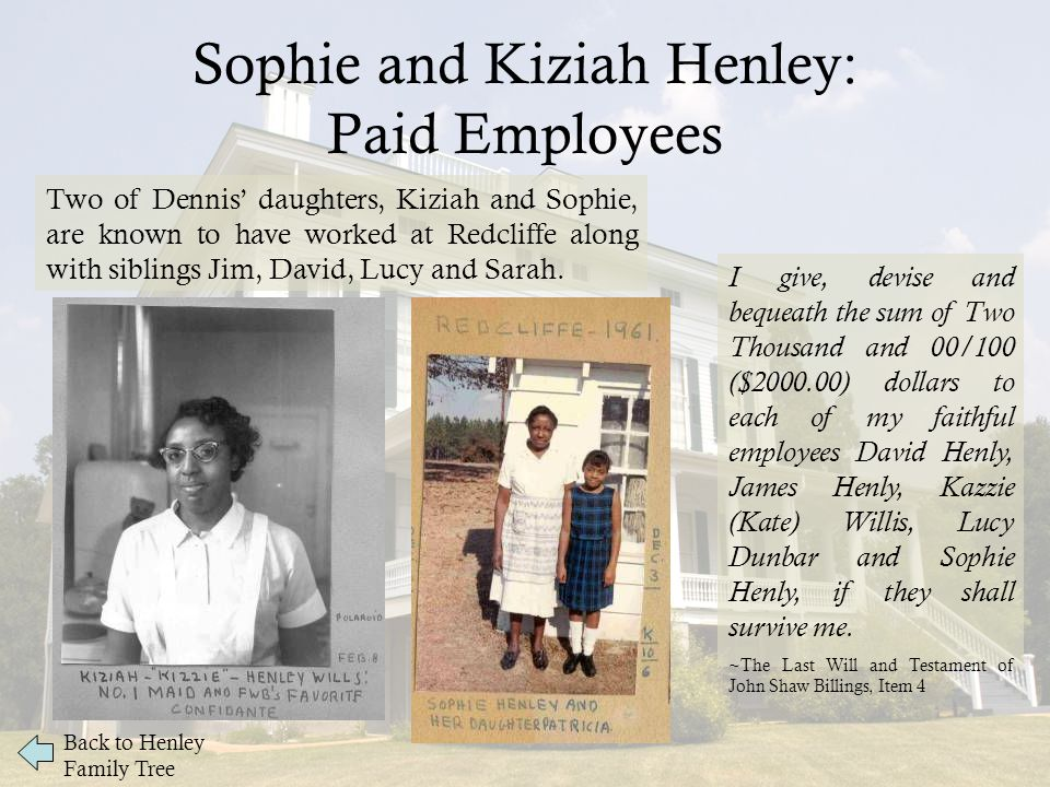 Sophie and Kiziah Henley: Paid Employees Two of Dennis' daughters, Kiziah and Sophie, are known to have worked at Redcliffe along with siblings Jim, David, Lucy and Sarah.