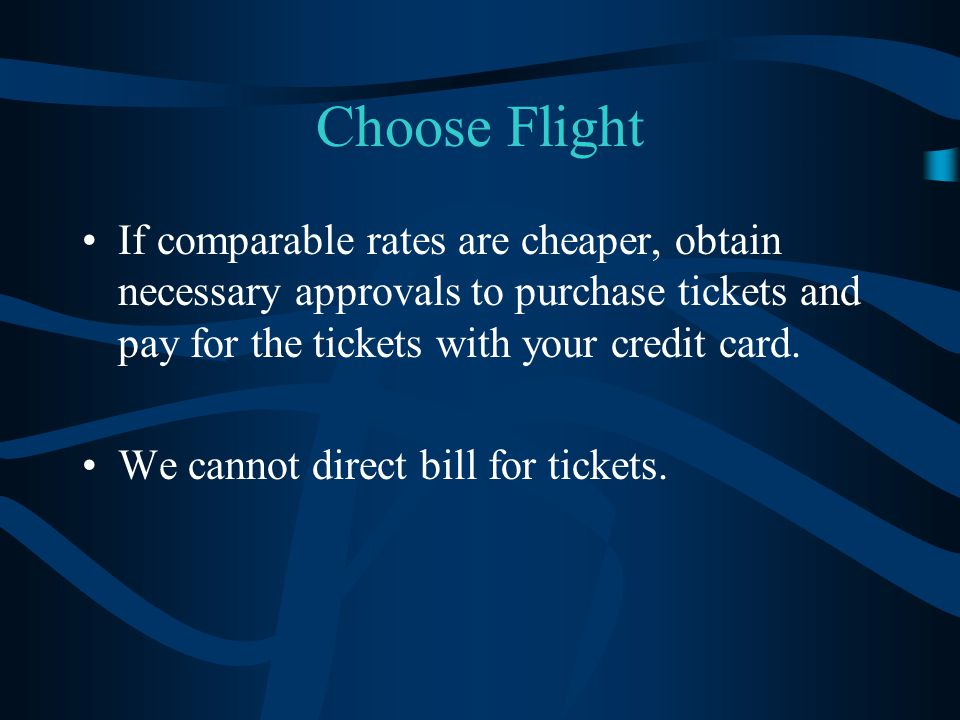 Choose Flight If comparable rates are cheaper, obtain necessary approvals to purchase tickets and pay for the tickets with your credit card.