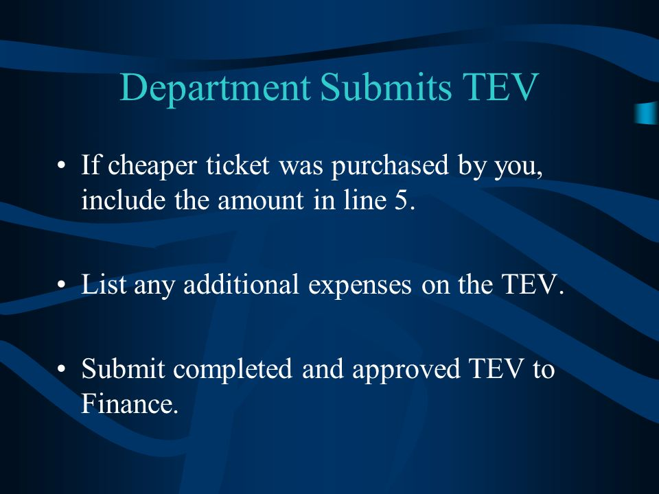 Department Submits TEV If cheaper ticket was purchased by you, include the amount in line 5.