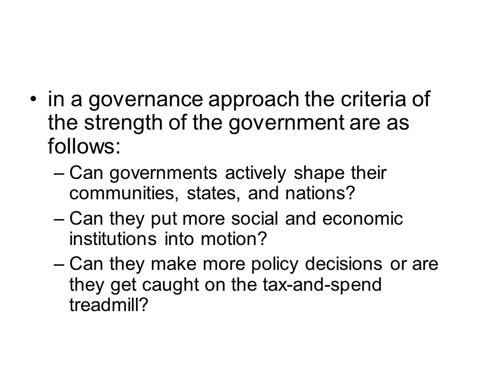 in a governance approach the criteria of the strength of the government are as follows: –Can governments actively shape their communities, states, and nations.