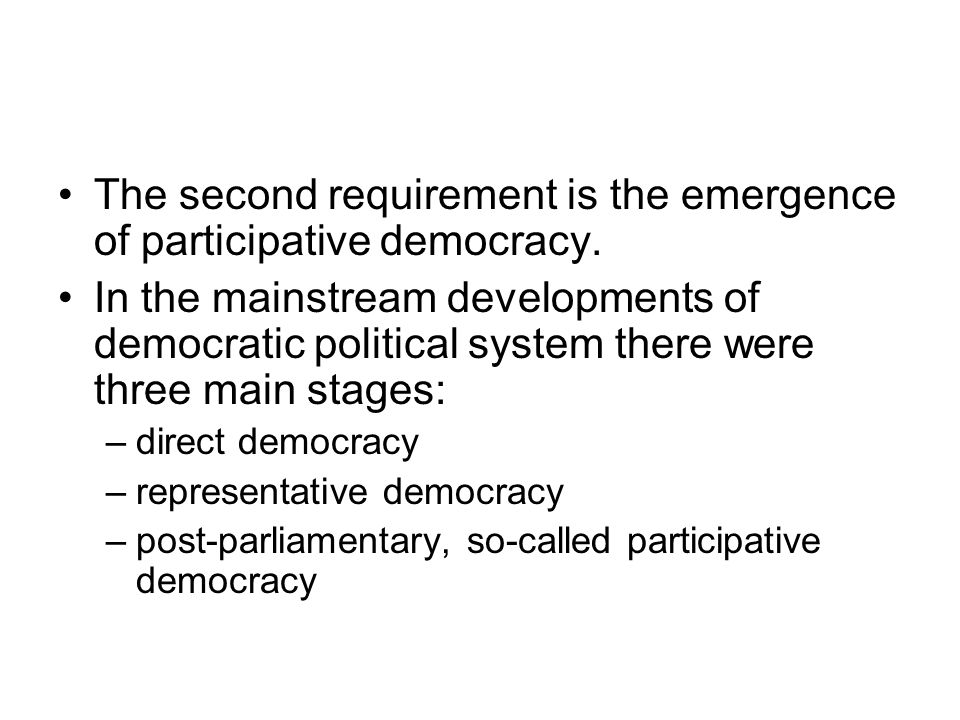 The second requirement is the emergence of participative democracy.