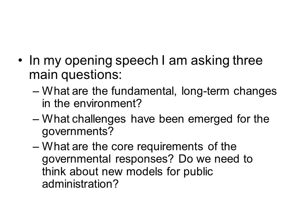 In my opening speech I am asking three main questions: –What are the fundamental, long-term changes in the environment.