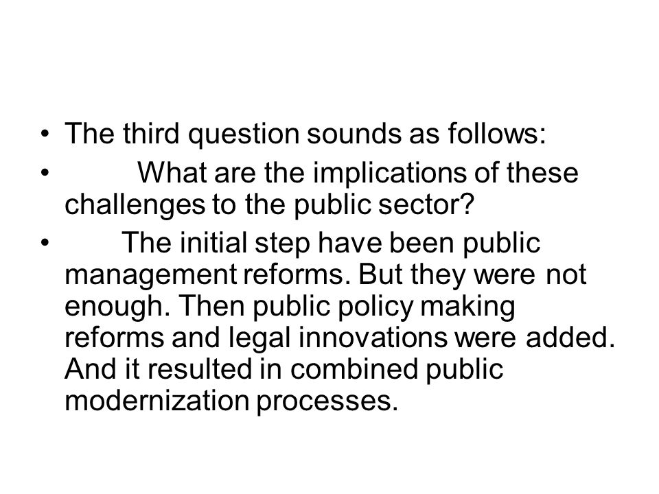 The third question sounds as follows: What are the implications of these challenges to the public sector.