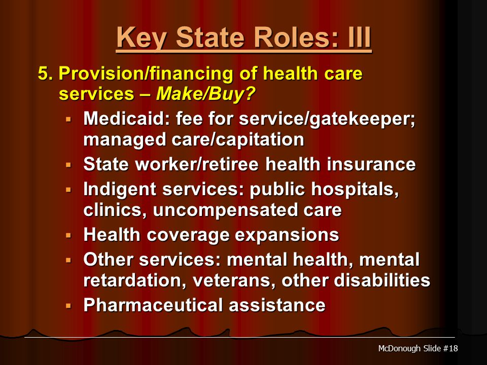 McDonough Slide #18 Key State Roles: III 5. Provision/financing of health care services – Make/Buy.