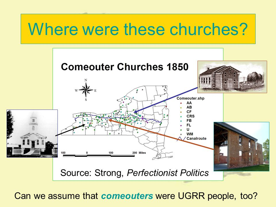 Where were these churches? Source: Strong, Perfectionist Politics Can we assume that comeouters were UGRR people, too?