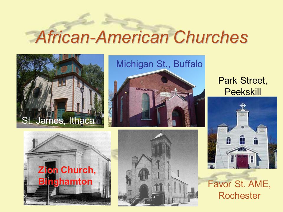 African-American Churches St. James, Ithaca Michigan St., Buffalo Park Street, Peekskill Favor St. AME, Rochester Zion Church, Binghamton