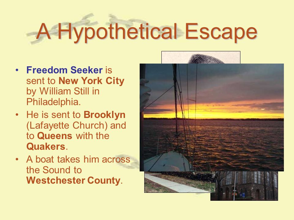A Hypothetical Escape Freedom Seeker is sent to New York City by William Still in Philadelphia.