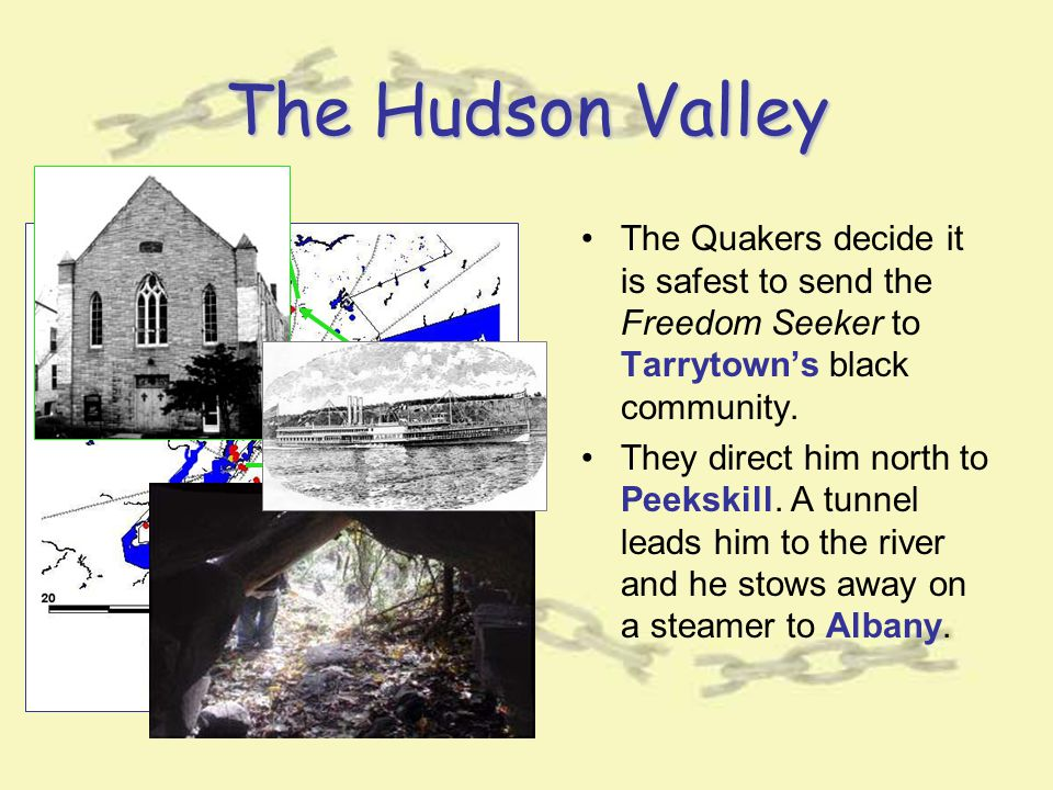 The Hudson Valley The Quakers decide it is safest to send the Freedom Seeker to Tarrytown's black community.