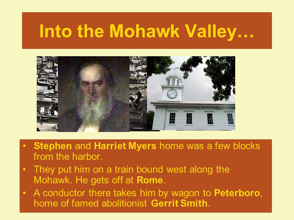 Into the Mohawk Valley… Stephen and Harriet Myers home was a few blocks from the harbor.