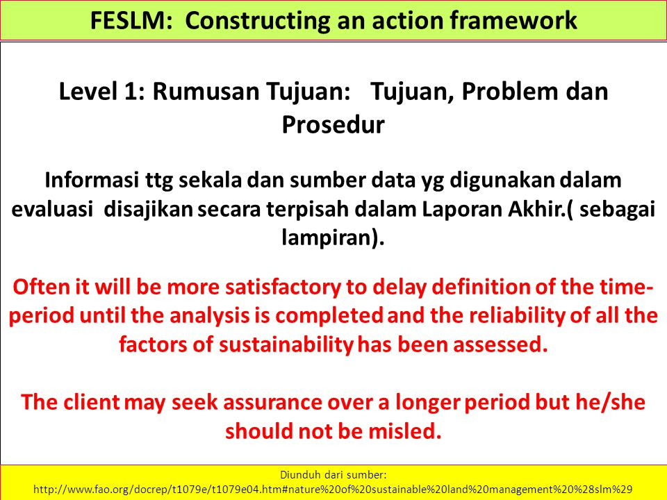 FESLM: Constructing an action framework Level 1: Rumusan Tujuan: Tujuan, Problem dan Prosedur Informasi ttg sekala dan sumber data yg digunakan dalam evaluasi disajikan secara terpisah dalam Laporan Akhir.( sebagai lampiran).