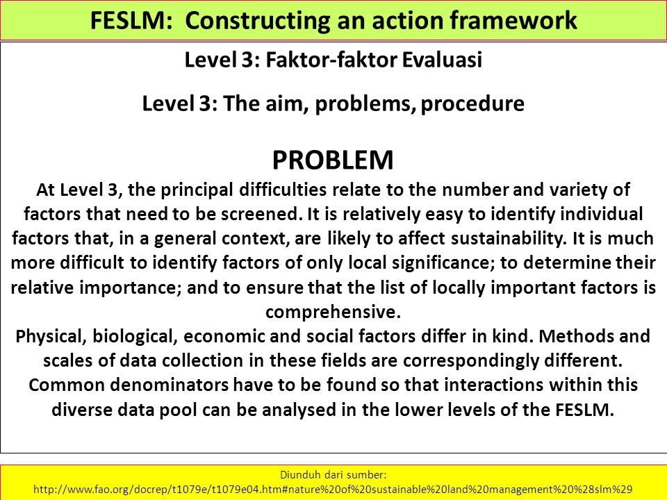 FESLM: Constructing an action framework Level 3: Faktor-faktor Evaluasi Level 3: The aim, problems, procedure PROBLEM At Level 3, the principal diffic
