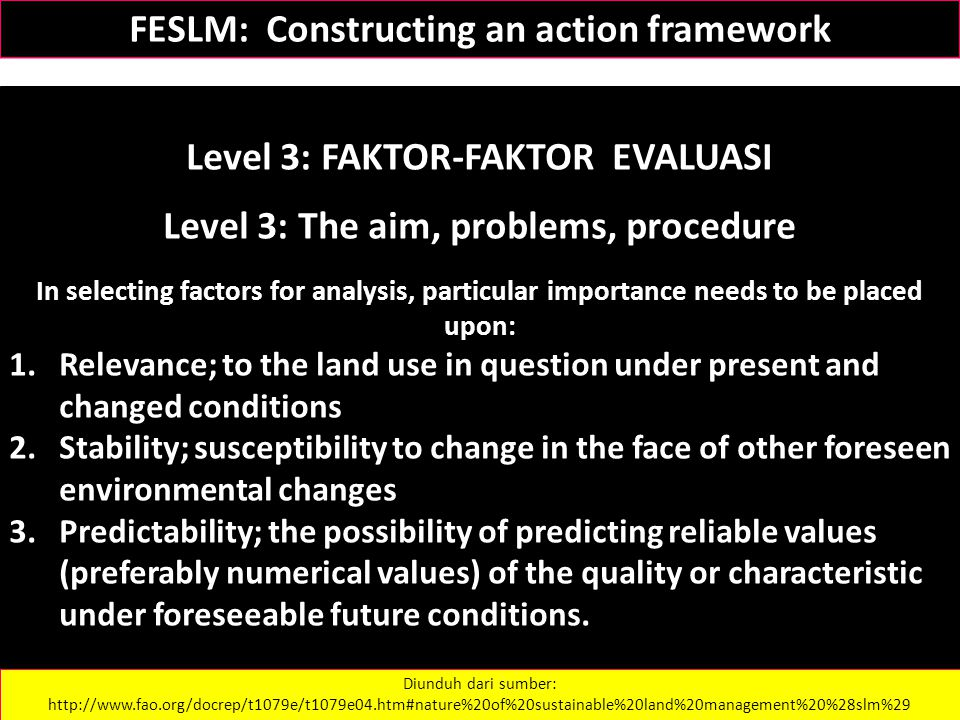 FESLM: Constructing an action framework Level 3: FAKTOR-FAKTOR EVALUASI Level 3: The aim, problems, procedure In selecting factors for analysis, parti