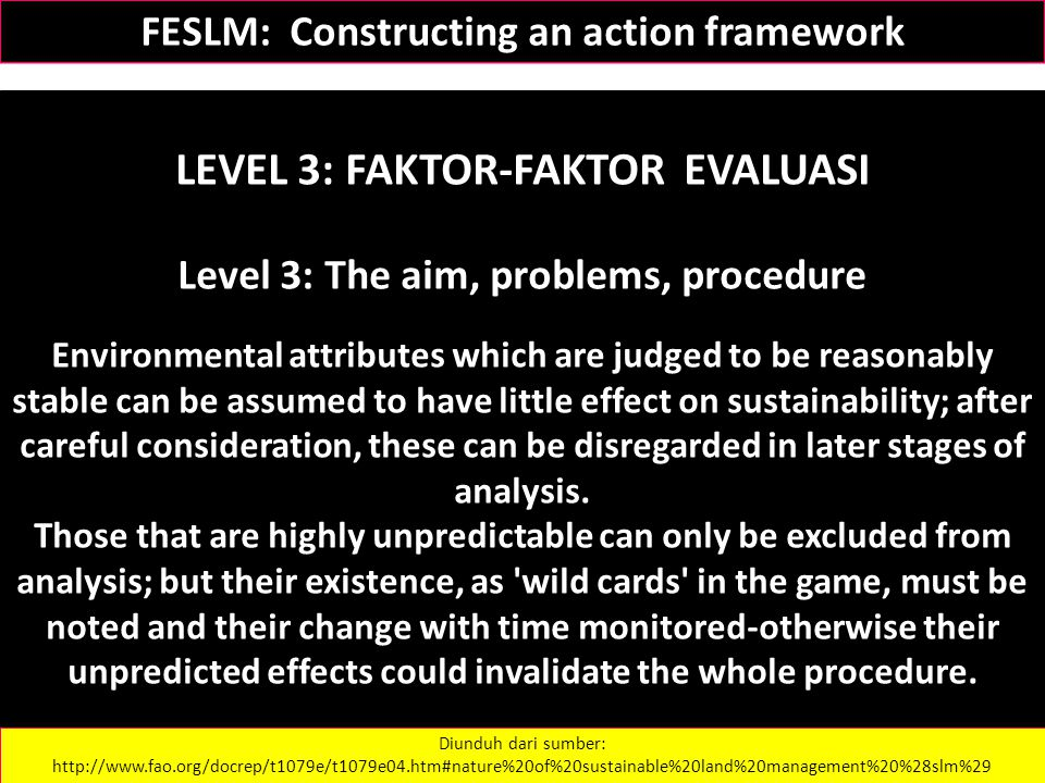 FESLM: Constructing an action framework LEVEL 3: FAKTOR-FAKTOR EVALUASI Level 3: The aim, problems, procedure Environmental attributes which are judge