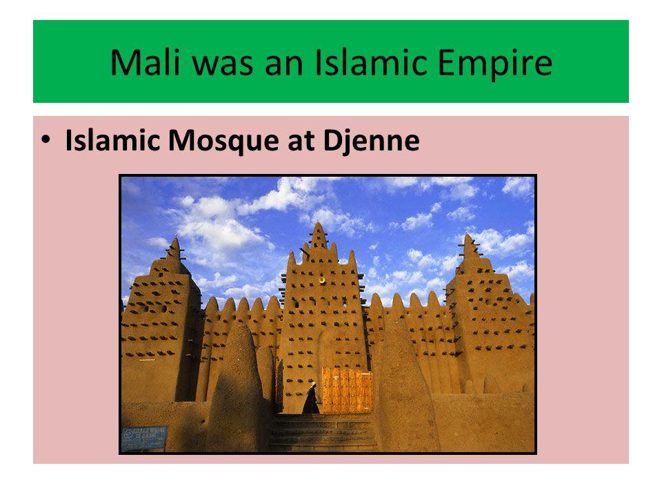 Mali was an Islamic Empire Islamic Mosque at Djenne