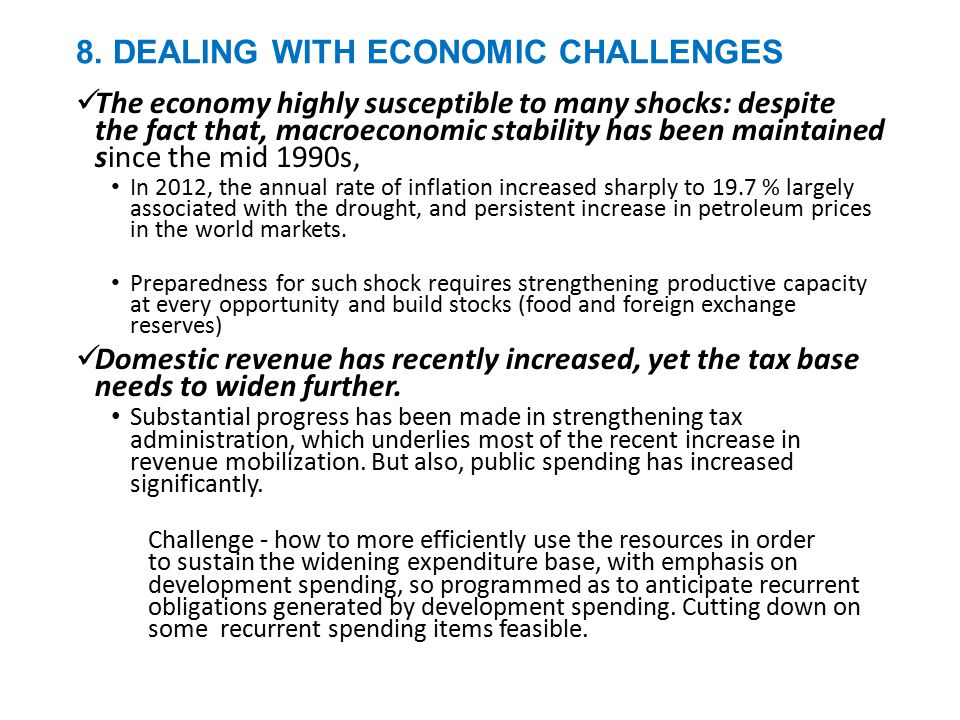 8. DEALING WITH ECONOMIC CHALLENGES The economy highly susceptible to many shocks: despite the fact that, macroeconomic stability has been maintained
