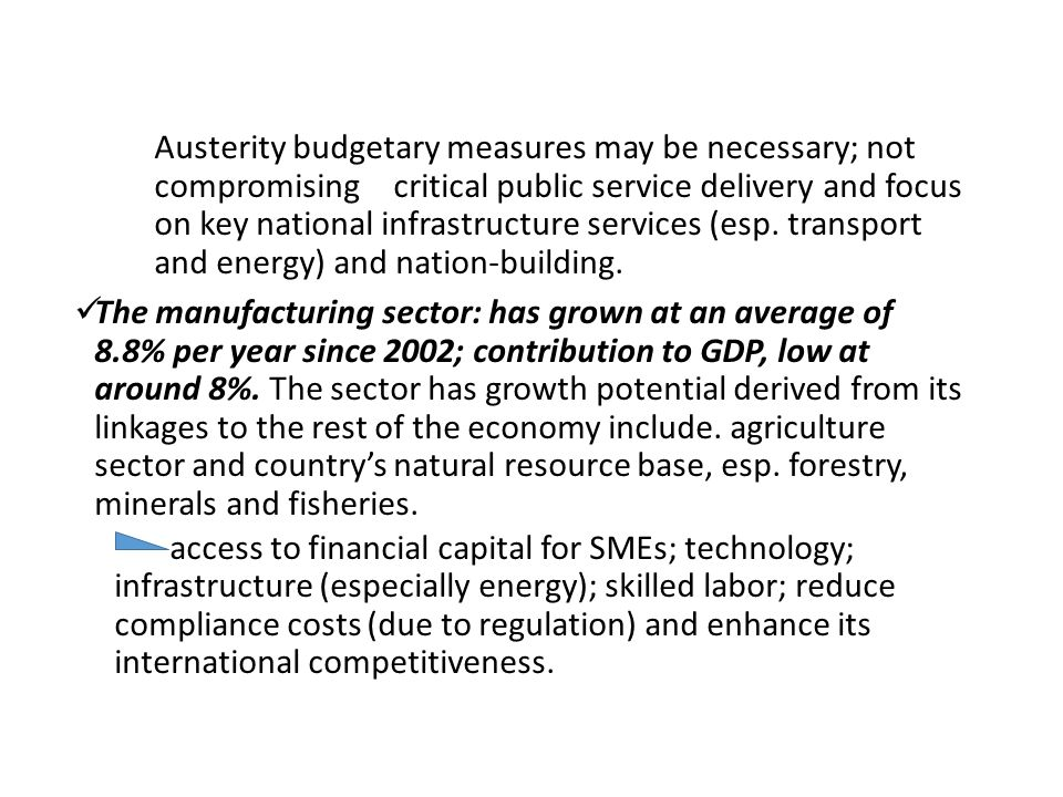 Austerity budgetary measures may be necessary; not compromising critical public service delivery and focus on key national infrastructure services (esp.