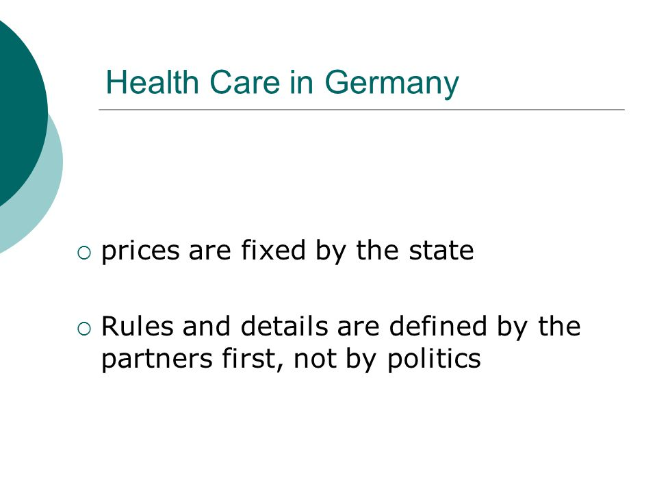 Health Care in Germany  prices are fixed by the state  Rules and details are defined by the partners first, not by politics